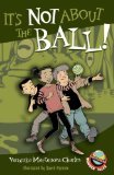 It's Not about the Ball! by Veronika Martenova Charles (Author), David Parkins (Illustrator)