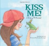 Kiss Me! I'm a Prince by Heather McLeod (Author), Brooke Kerrigan (Illustrator)