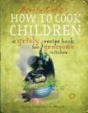 How to Cook Children: A Grisly Recipe Book for Gruesome Witches by Martin Howard (Author), Colin Stimpson (Illustrator)