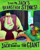 Trust Me, Jack's Beanstalk Stinks!: The Story of Jack and the Beanstalk as Told by the Giant by Eric Braun (Author), Cristian Luis Bernardini (Illustrator)