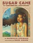 Sugar Cane: A Caribbean Rapunzel by Patricia Storace (Author), Raul Colon (Illustrator)