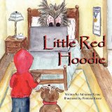 Little Red Hoodie by Adrianna Kruse and Patricia Kruse