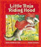 Little Roja Riding Hood by Susan Middleton Elya (Author), Susan Guevara (Illustrator)