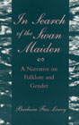 In Search of the Swan Maiden: A Narrative on Folklore and Gender by Barbara F. Leavy